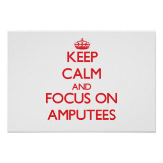 Keep calm and focus on AMPUTEES Posters
