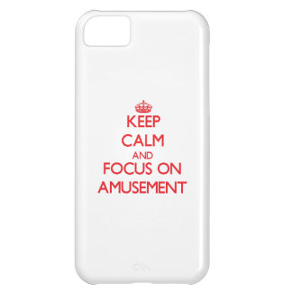 Keep calm and focus on AMUSEMENT Cover For iPhone 5C