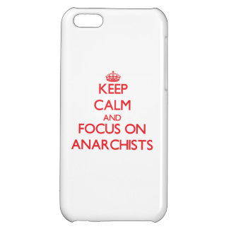 Keep calm and focus on ANARCHISTS iPhone 5C Covers