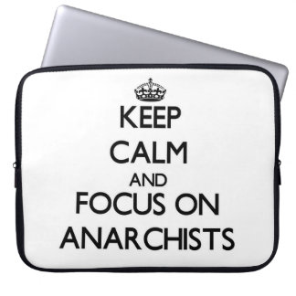 Keep Calm And Focus On Anarchists Computer Sleeve