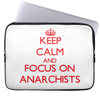 Keep calm and focus on ANARCHISTS Computer Sleeves