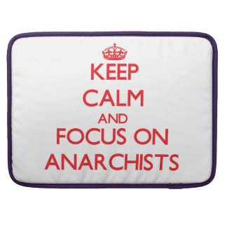 Keep calm and focus on ANARCHISTS MacBook Pro Sleeve