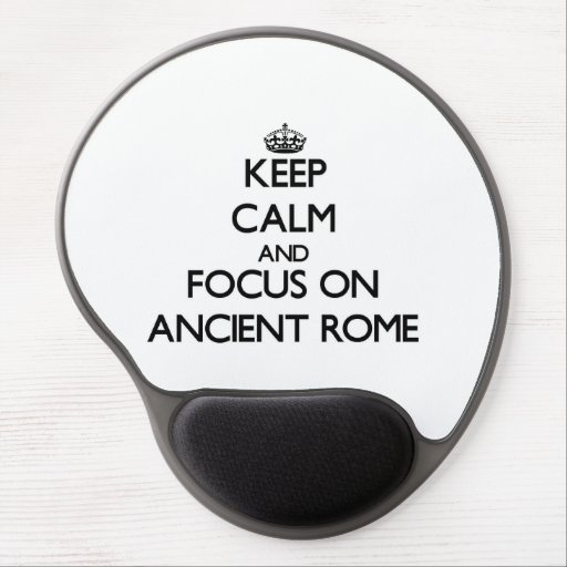 Keep Calm and focus on Ancient Rome Gel Mouse Pad