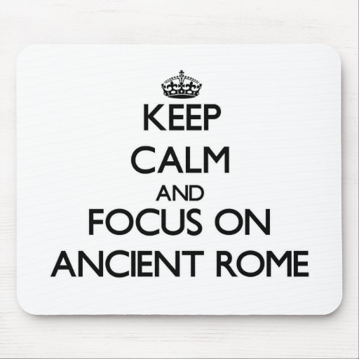 Keep Calm and focus on Ancient Rome Mouse Pads