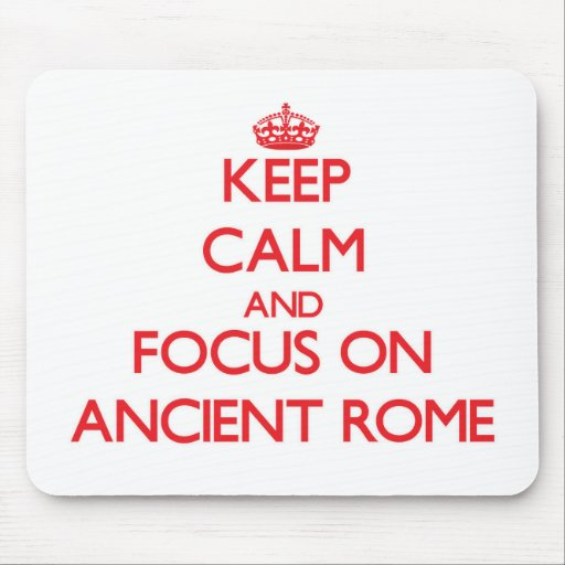 Keep Calm and focus on Ancient Rome Mouse Pad