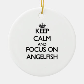 Keep Calm and focus on Angelfish Ornament