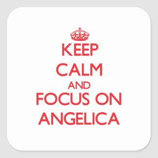 Keep Calm and focus on Angelica Square Stickers