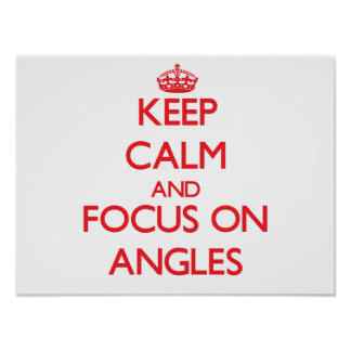 Keep calm and focus on ANGLES Posters