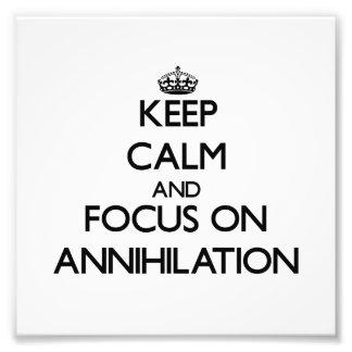 Keep Calm And Focus On Annihilation Art Photo