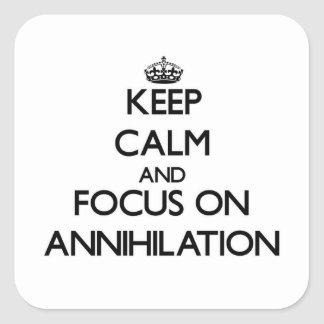 Keep Calm And Focus On Annihilation Square Sticker