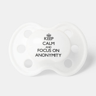 Keep Calm And Focus On Anonymity Baby Pacifiers