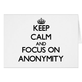 Keep Calm And Focus On Anonymity Note Card