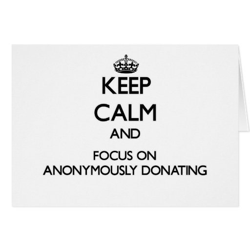 Keep Calm And Focus On Anonymously Donating Greeting Card