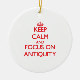 Keep calm and focus on ANTIQUITY Christmas Tree Ornaments