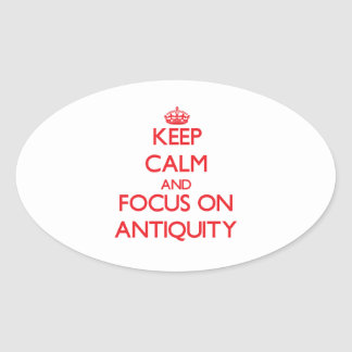Keep calm and focus on ANTIQUITY Oval Sticker