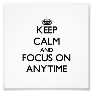 Keep Calm And Focus On Anytime Photo