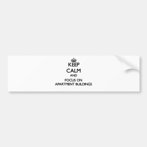 Keep Calm And Focus On Apartment Buildings Bumper Stickers