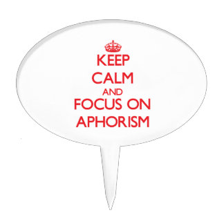 Keep calm and focus on APHORISM Cake Toppers