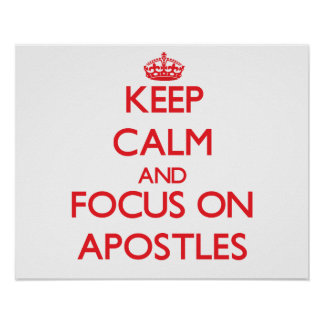 Keep calm and focus on APOSTLES Posters