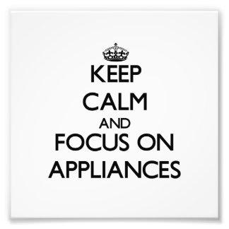 Keep Calm And Focus On Appliances Photo Art