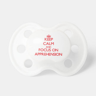 Keep calm and focus on APPREHENSION Pacifiers