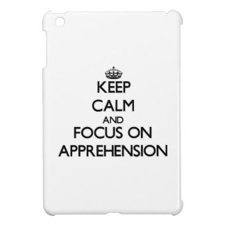Keep Calm And Focus On Apprehension iPad Mini Cover