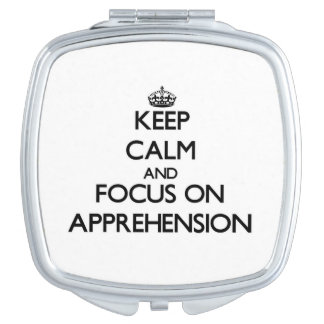 Keep Calm And Focus On Apprehension Makeup Mirror