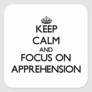 Keep Calm And Focus On Apprehension Square Sticker