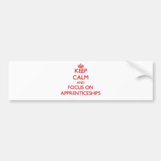 Keep calm and focus on APPRENTICESHIPS Bumper Stickers