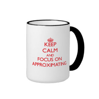Keep calm and focus on APPROXIMATING Mug