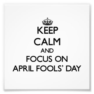 Keep Calm And Focus On April Fools' Day Photo