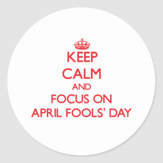 Keep calm and focus on APRIL FOOLS DAY Stickers