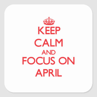 Keep calm and focus on APRIL Square Sticker