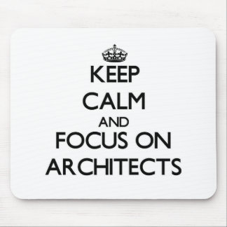 Keep Calm And Focus On Architects Mousepads