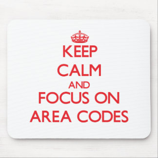 Keep calm and focus on AREA CODES Mouse Pads