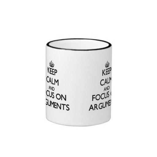 Keep Calm And Focus On Arguments Coffee Mugs