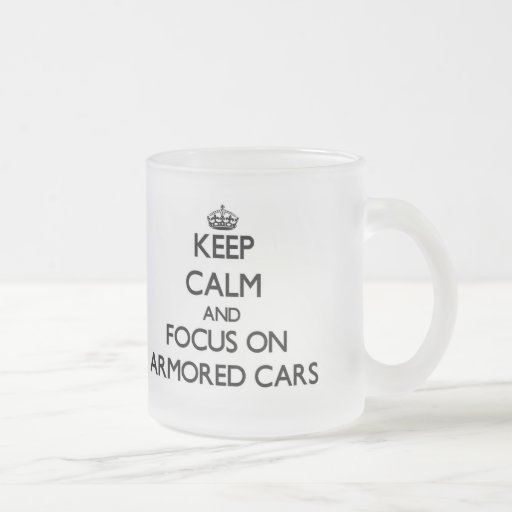 Keep Calm and focus on Armored Cars Coffee Mugs