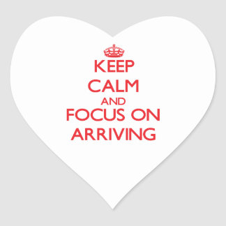 Keep calm and focus on ARRIVING Heart Sticker