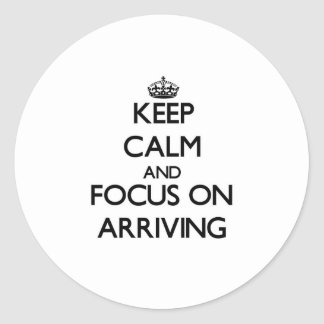 Keep Calm And Focus On Arriving Round Sticker