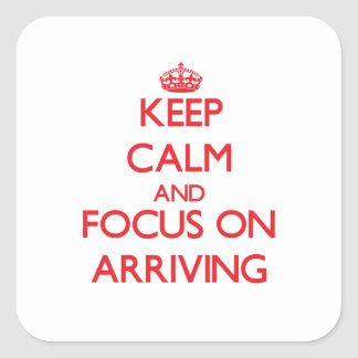 Keep calm and focus on ARRIVING Square Stickers