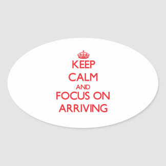 Keep calm and focus on ARRIVING Sticker