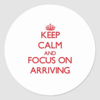 Keep calm and focus on ARRIVING Stickers