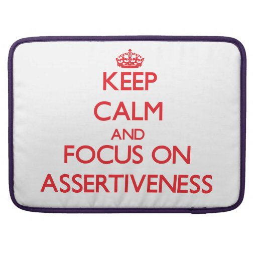 Keep calm and focus on ASSERTIVENESS Sleeves For MacBooks