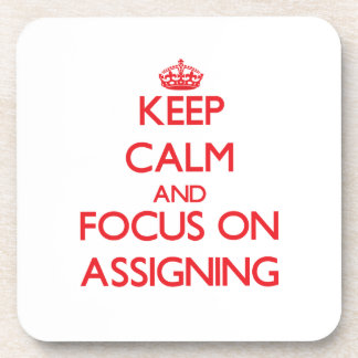 Keep calm and focus on ASSIGNING Coasters