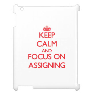 Keep calm and focus on ASSIGNING Cover For The iPad
