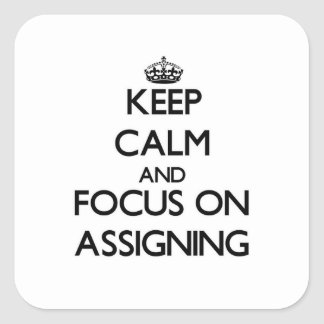 Keep Calm And Focus On Assigning Stickers