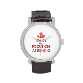 Keep calm and focus on ASSIGNING Watches