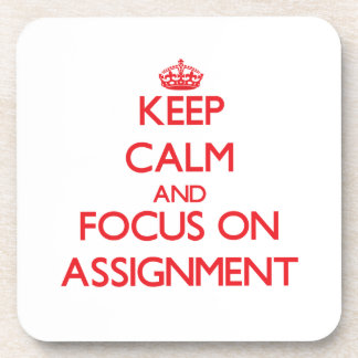 Keep calm and focus on ASSIGNMENT Drink Coaster