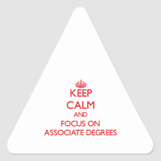 Keep calm and focus on ASSOCIATE DEGREES Stickers