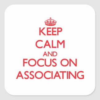 Keep calm and focus on ASSOCIATING Square Sticker